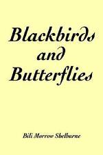 Blackbirds and Butterflies by Bili Shelburne (2004, Paperback)