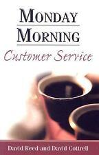 Monday Morning Customer Service by Reed, David; Cottrell, David