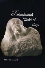 The Enchanted World of Sleep by Peretz Lavie