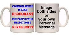 COMMON SENSE IS LIKE DEODORANT PERSONALISED MUG & COASTER (H72) 11oz-15oz MUGS