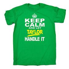 Keep Calm And Let Taylor POIGNÉE IT T-shirt homme tee-shirt Anniversaire Nom slogan drôle
