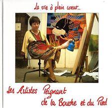 LA VIE A PLEIN COEUR / LES ARTISTES PEIGNANT DE LA BOUCHE ET DU PIED