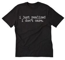 I Just Realized I Don't Care T-shirt Funny Hilarious Attitude Snarky Tee Shirt