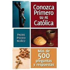 Conozga Primero So Fe Catolica: Mas de 500 Preguntas y Respuestas Para Ayudarle