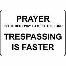 Prayer Is Best Way Meet Lord Trespassing Is Faster Aluminum Metal Sign
