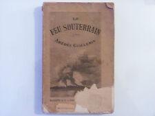LE FEU SOUTERRAIN / AMÉDÉE GUILLEMIN  / 1886