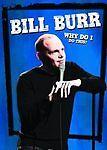Bill Burr - Why Do I Do This (DVD, 2008)