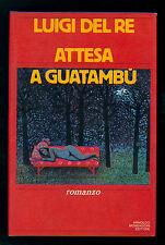 DEL RE LUIGI ATTESA A GUATAMBU' MONDADORI 1983 PRIMA EDIZIONE SCRITTORI ITALIANI