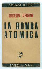 PESSION GIUSEPPE LA BOMBA ATOMICA JANDI SAPI 1945 I° EDIZ. SCIENZA D'OGGI