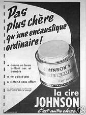 PUBLICITÉ JOHNSON'S CIRE EN PATE PAS PLUS CHÈRE QU'UNE ENCAUSTIQUE ORDINAIRE