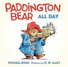 PADDINGTON BEAR ALL DAY - BOND, MICHAEL/ ALLEY, R. W. (ILT) - NEW BOOK
