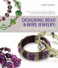 Designing Bead & Wire Jewelry Everything the Beginner Needs by Renata Graham