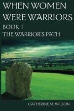 NEW When Women Were Warriors Book I: The Warrior's Path (Volume 1)