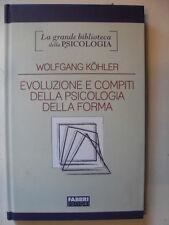 KOHLER - EVOLUZIONE E COMPITI DELLA PSICOLOGIA DELLA FORMA - ED.FABBRI - 2007
