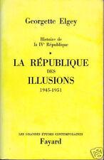 C1 Elgey  LA REPUBLIQUE DES ILLUSIONS 1945 1951 Vie Secrete IVe Republique