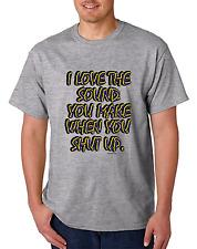 Unique T-shirt Gildan I Love The Sound You Make When You Shut Up