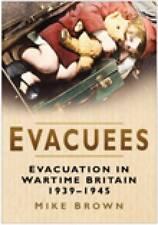 Evacuees: Evacuation in Wartime Britain 1939-1945, Brown, Mike, New Book