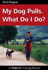 My Dog Pulls. What Do I Do?: By Turid Rugaas