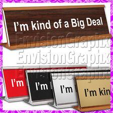 I'm kind of a Big Deal ~ 2x8 LASER ENGRAVED DESK NAME PLATE FUNNY GAG GIFT