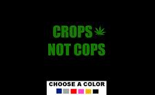 CROPS NOT COPS Vinyl Decal Bumper Sticker Freedom Peace America legalize it