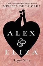 Alex and Eliza : A Love Story: By De la Cruz, Melissa