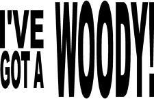 i've got a woody car stationwagon hardon sex stick  VINYL DECAL STICKER 721 +