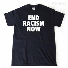 End Racism Now T-shirt Funny Anti-Racism Equality Tee Shirt