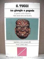 TRA GIUNGLE E PAGODE Le grandi civiltà imalaiane nella terra del Buddha TUCCI