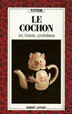 LE COCHON = art, histoire, symbolisme / JOUETS / BIBELOTS + Totem