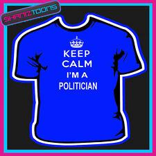 KEEP CALM I'M A POLITICIAN ADULTS MENS LADIES GIFT TSHIRT