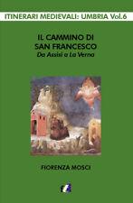 Il cammino di san Francesco da Assisi a La Verna - Mosci Fiorenza