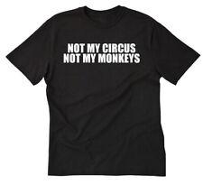 Not My Circus Not My Monkeys T-shirt Funny Novelty Hilarious Tee Shirt