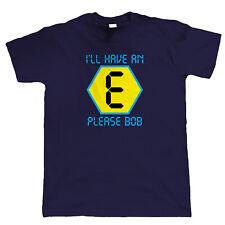 I'll Have An E Please Bob, Mens Funny T Shirt - DJ Dance Old Skool Rave Clubbing