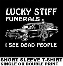LUCKY STIFF FUNERALS I SEE DEAD PEOPLE UNDERTAKER SKELETON HEARSE SKULL T-SHIRT