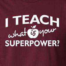 I TEACH WHAT IS YOUR SUPERPOWER gift teacher school class graduation T-Shirt