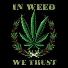 In Weed We Trust Marijuana 420 Kush Chronic Pot Lovers Funny T-Shirt Tee