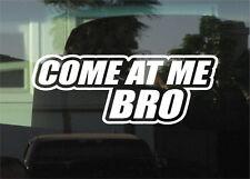 "COME AT ME BRO - MEME -  8"" DIE CUT VINYL DECAL / STICKER"