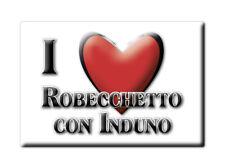 CALAMITA LOMBARDIA FRIDGE MAGNETE SOUVENIR I LOVE ROBECCHETTO CON INDUNO (MI)