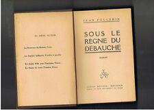 SOUS LE REGNE DU DEBAUCHE JEAN PELLERIN  ALBIN MICHEL  1921
