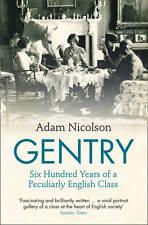 GENTRY: 600 YEARS OF A PECULIARLY ENGLISH CLASS ADAM NICHOLSON 9780007335503