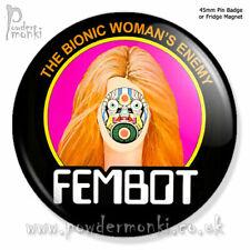 "THE BIONIC WOMAN ""Fembot"" ~ Pin Badge or Fridge Magnet [45mm] Retro TV"