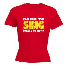 Born to sing comptage to Work Womens T-shirt Singer Bande Vocalist Poison Birthday