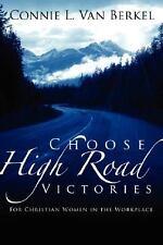 Connie L. Van Berkel~CHOOSE HIGH ROAD VICTORIES~SIGNED PB~NICE COPY