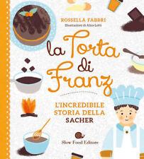 La torta di Franz. L'incredibile storia della Sacher - Fabbri Rossella