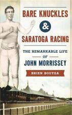 Bare Knuckles & Saratoga Racing: The Remarkable Life of John Morrissey (Hardback