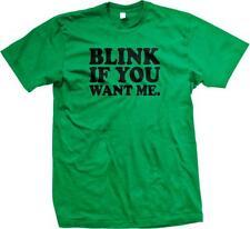 Blink If You Want Me Funny Flirty Sexual Humor Innuendo Joke Mens T-shirt