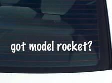 got model rocket? ROCKETS ROCKETRY FUNNY DECAL STICKER ART WALL CAR CUTE