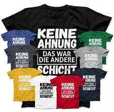 Keine Ahnung Das War Die Andere Schicht Shirt Beruf T-Shirt Firma Fun Arbeit NEU