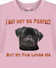 Dog T Shirt - I May Be Perfect But My Pug Loves Me - Men Adopt # 64
