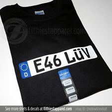 E46 LUV European License Plate T-shirt BMW E46 323i 325i 325ci 330i 330ci M3